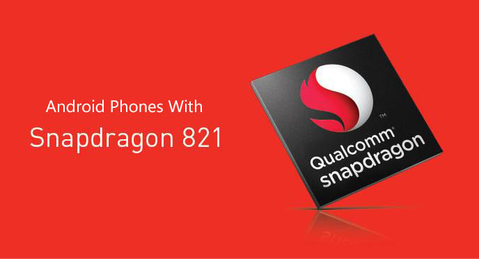 Android Phones With Snapdragon 821 Soc Goandroid