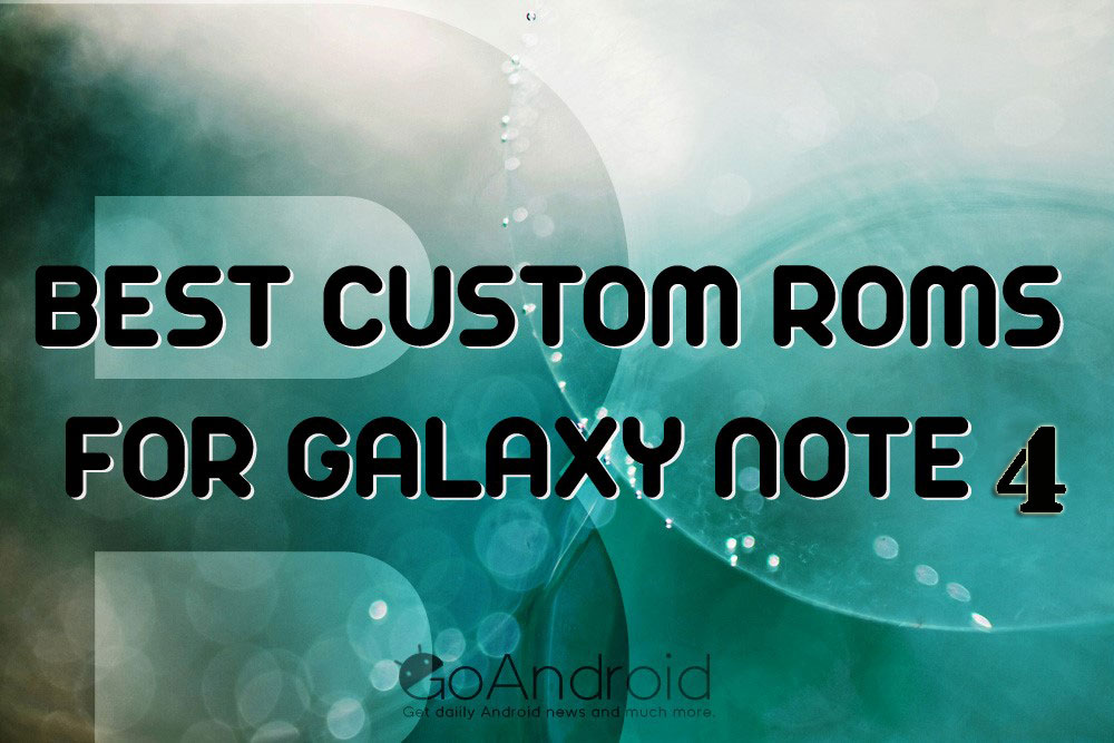 custom ROMs for Galaxy Note 4