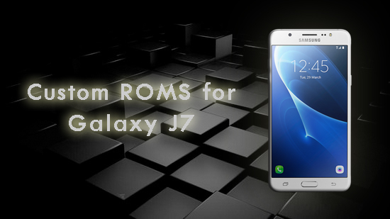 Custom ROMS for Galaxy J7
