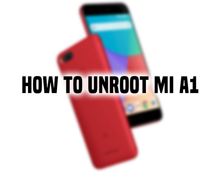 How to Unroot Mi A1 back to Stock Android Oreo