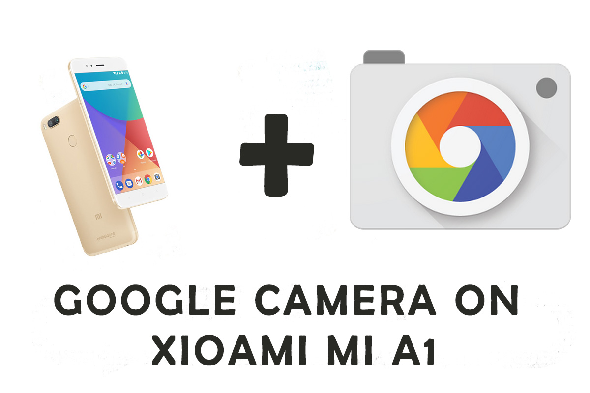 How to install Google Camera on Xiaomi Mi A1 without root
