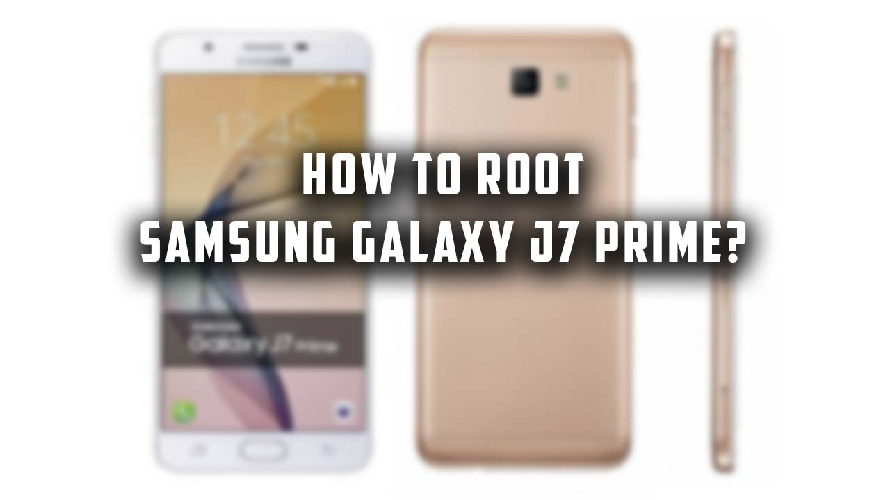 How to Install Magisk, TWRP and Root Galaxy J7 Prime?