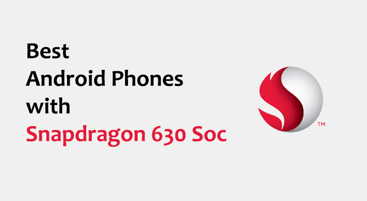Best Android Phones with Qualcomm Snapdragon 630 Processor
