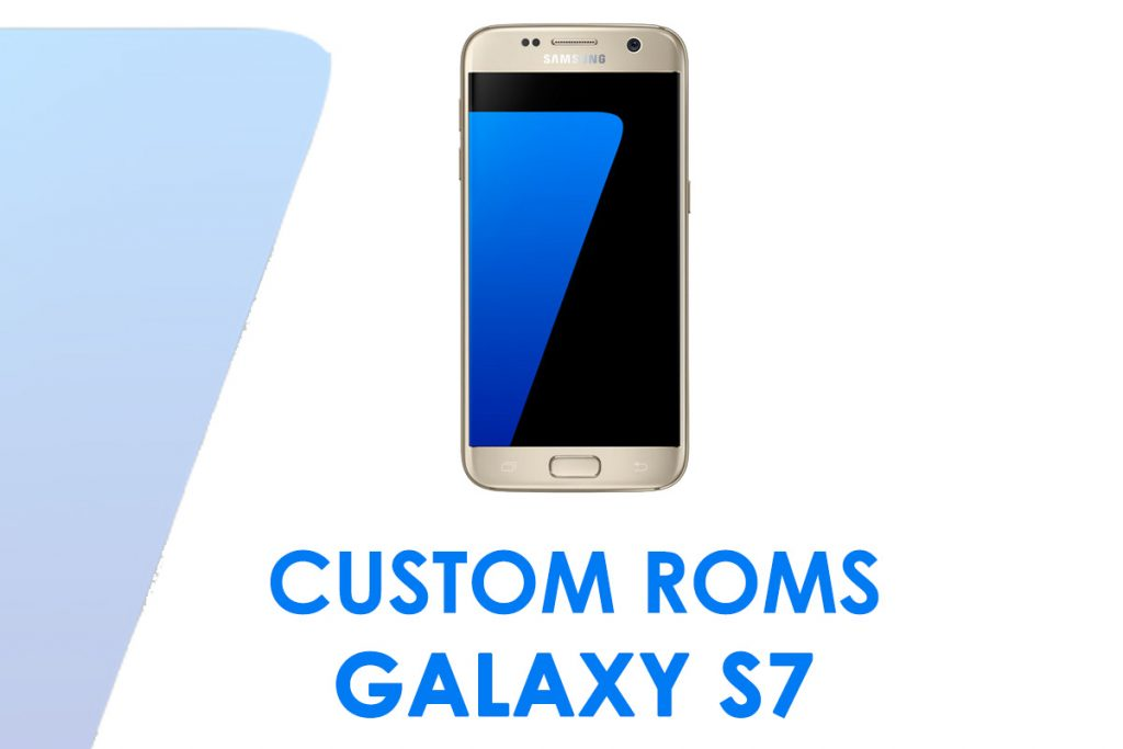 custom roms galaxy s7
