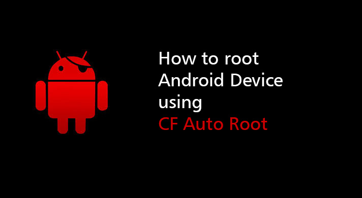 How to root Android Device using CF Auto Root - GoAndroid