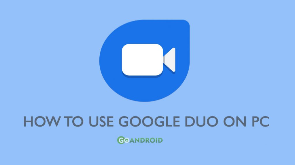 How to use Google Duo on PC