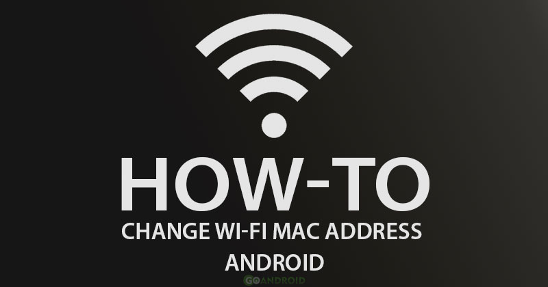 change Wi-Fi MAC Address on Android
