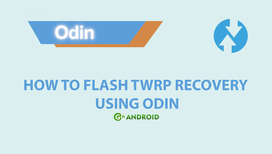 How to Flash TWRP Recovery using Odin